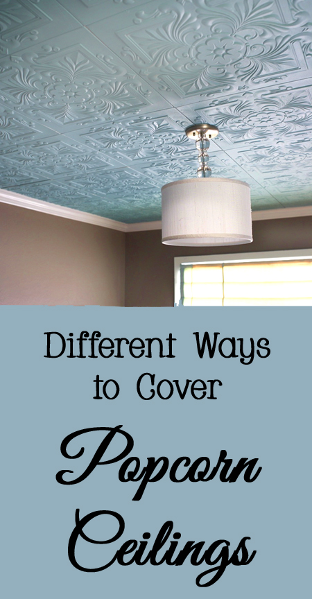 Different Ways to Cover Ugly Popcorn Ceilings - DIY, do it yourself, easy, budget friendly, not remove