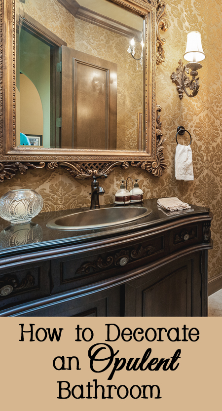 How to Decorate an Opulent Bathroom to Make Your Home Special
