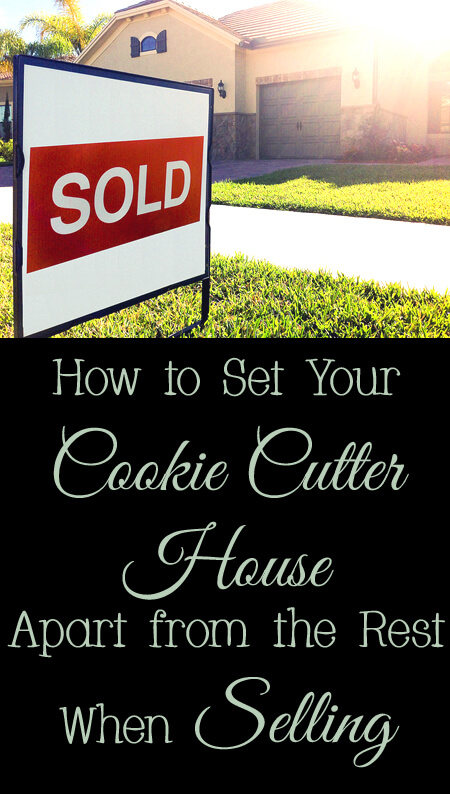 How You Can Set Your Cookie Cutter House Apart from the Rest When Selling