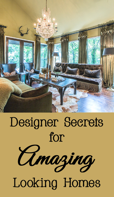 Designer Secrets for Amazing Looking Homes - Get a Design Magazine Look!