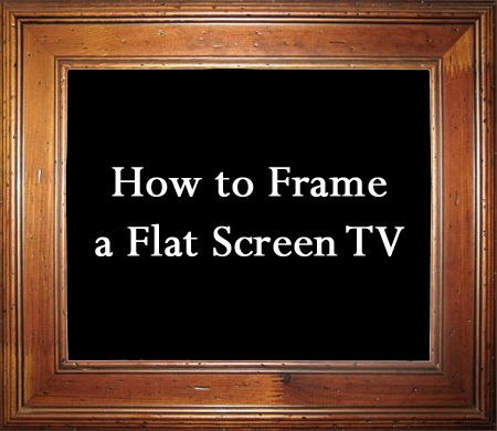Tips and Tricks for How to Frame a Flat Screen TV