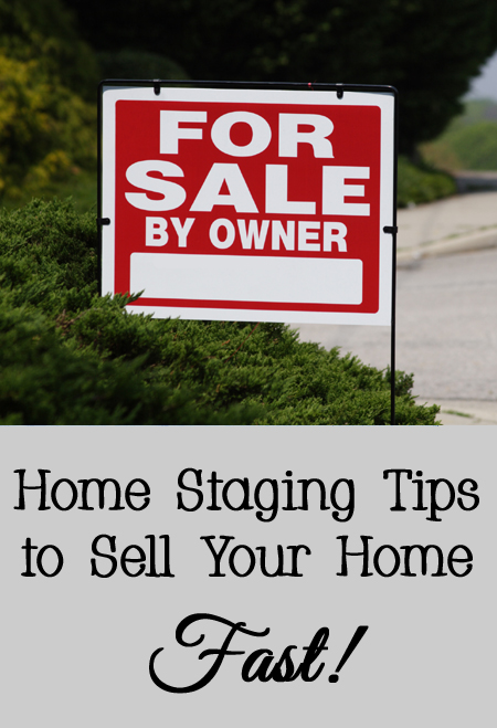 Home Staging Tips to Sell Your Home Fast and for the Maximum Amount of Money!