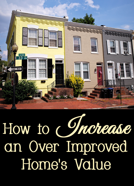 Tips and Tricks for How to Increase an Over Improved Home's Value