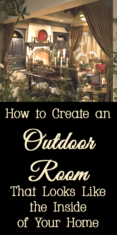 Tips and Tricks for How to Create an Outdoor Room That Looks Like the Inside of Your Home