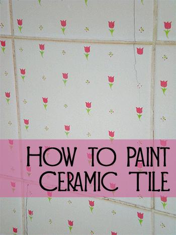 Tips and Tricks for How to Paint Ceramic Tile